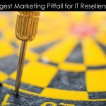 The-Single-Biggest-Marketing-Pitfall-for-IT-Resellers